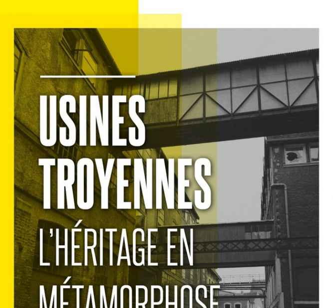 Exposition : Usines Troyennes – L'héritage en métamorphose