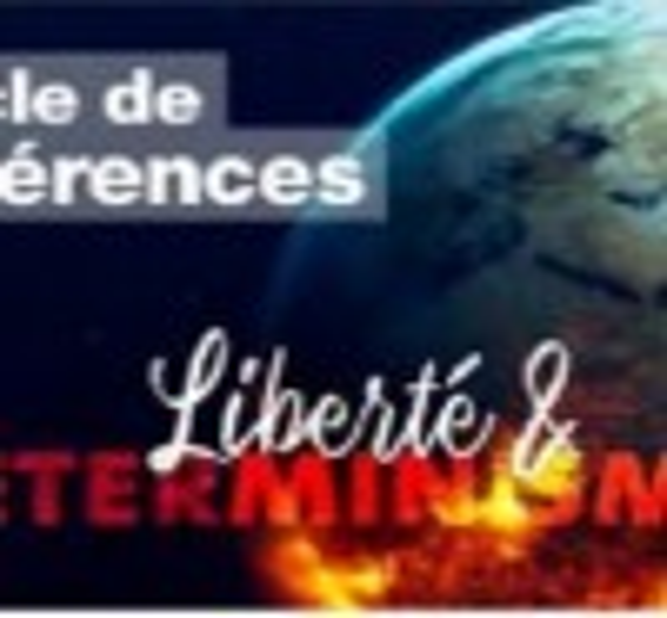 Conférence - Liberté et déterministe